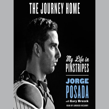 The Journey Home - My Life in Pinstripes audiobook by Jorge Posada,Gary Brozek