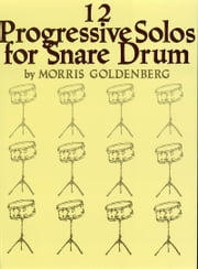 Twelve Progressive Solos for Snare Drum (Songbook) ebook by Morris Goldenberg