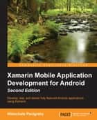 Xamarin Mobile Application Development for Android - Second Edition ebook by Nilanchala Panigrahy