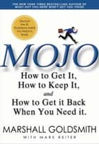 Mojo - How to Get It, How to Keep It, How to Get It Back If You Lose It ebook by Marshall Goldsmith