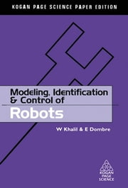 Modeling, Identification and Control of Robots ebook by W. Khalil,E. Dombre