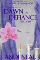 Dawn of Defiance: The Light (Kingdom of Destiny Book 10) ebook by Andi Neal