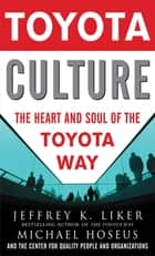 Toyota Culture: The Heart and Soul of the Toyota Way ebook by Jeffrey Liker, Michael Hoseus
