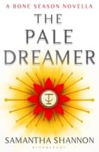 The Pale Dreamer - A Bone Season novella ebook by Samantha Shannon