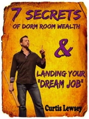7 Secrets of Dorm Room Wealth ebook by Curtis Lewsey