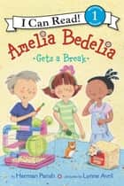 Amelia Bedelia Gets a Break ebook by Herman Parish, Lynne Avril
