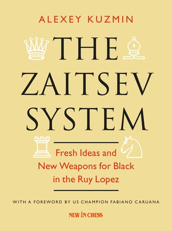 The Zaitsev System - Fresh Ideas and New Weapons for Black in the Ruy Lopez ebook by Alexey Kuzmin