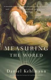 Measuring the World - A Novel ebook by Daniel Kehlmann