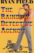 The Rainbow Detective Agency ebook by Ryan Field