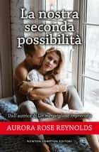 La nostra seconda possibilità ebook by Aurora Rose Reynolds