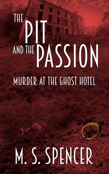 The Pit and the Passion: Murder at the Ghost Hotel ebook by M. S. Spencer