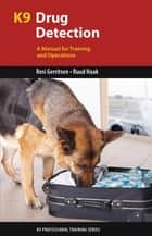 K9 Drug Detection - A Manual for Training and Operations ebook by Resi Gerritsen, Ruud Haak