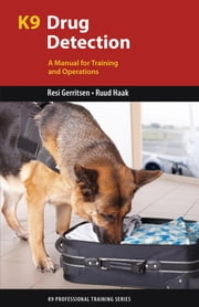 K9 Drug Detection - A Manual for Training and Operations ebook by Resi Gerritsen,Ruud Haak