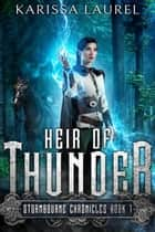 Heir of Thunder - Stormbourne Chronicles, #1 ebook by Karissa Laurel