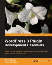 WordPress 3 Plugin Development Essentials ebook by Brian Bondari, Everett Griffiths