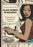 Black Women in Sequence - Re-inking Comics, Graphic Novels, and Anime ebook by Deborah Elizabeth Whaley