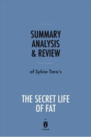 Summary, Analysis & Review of Sylvia Tara's The Secret Life of Fat by Instaread ebook by Kobo.Web.Store.Products.Fields.ContributorFieldViewModel