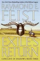 Exile's Return - Conclave of Shadows: Book Three ebook by Raymond E Feist
