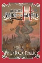 Agatha H and the Voice of the Castle ebook by Phil Foglio