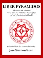 Liber Pyramidos ebook by Jake Stratton-Kent