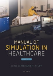 Manual of Simulation in Healthcare ebook by Richard H. Riley