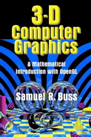 3D Computer Graphics - A Mathematical Introduction with OpenGL ebook by Samuel R. Buss