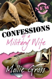 Confessions Of A Military Wife ebook by Mollie Gross