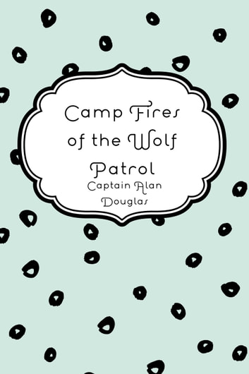 Camp Fires of the Wolf Patrol ebook by Captain Alan Douglas