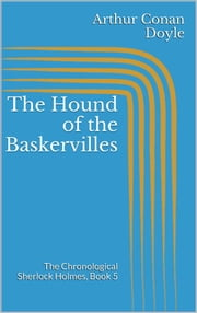 The Hound of the Baskervilles (The Chronological Sherlock Holmes, Book 5) ebook by Arthur Conan Doyle,Arthur Conan Doyle