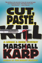 Cut, Paste, Kill - A Lomax & Biggs Mystery ebook by Marshall Karp