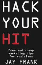 Hack Your Hit ebook by Jay Frank