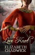 The Love Knot ebook by Elizabeth Chadwick