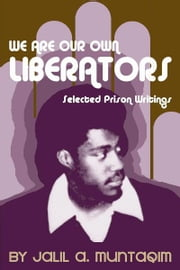 We Are Our Own Liberators: Selected Prison Writings ebook by Jalil A Muntaqim
