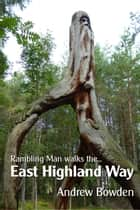 Rambling Man Walks the East Highland Way ebook by Andrew Bowden