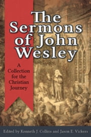 The Sermons of John Wesley - A Collection for the Christian Journey ebook by