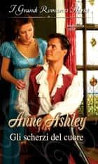 Gli scherzi del cuore ebook by Anne Ashley