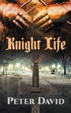 Knight Life ebook by Peter David