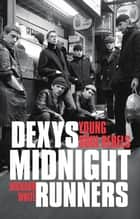 Dexys Midnight Runners: Young Soul Rebels eBook by Richard White