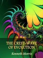 The Crest-Wave Of Evolution ebook by Kenneth Morris