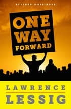 One Way Forward: The Outsider's Guide to Fixing the Republic ebook by Lawrence Lessig