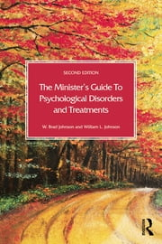 The Minister's Guide to Psychological Disorders and Treatments ebook by W. Brad Johnson,William L. Johnson