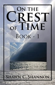 On the Crest of Time - Book - 1 ebook by Shawn C. Shannon