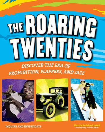The Roaring Twenties - Discover the Era of Prohibition, Flappers, and Jazz ebook by Marcia Amidon Lusted