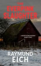 The Everpink Slaughter ebook by Raymund Eich