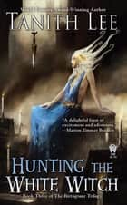 Hunting the White Witch ebook by Tanith Lee