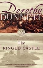 The Ringed Castle ebook by Dorothy Dunnett