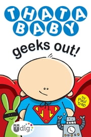 Thatababy Geeks Out! ebook by Paul Trap