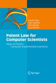 Patent Law for Computer Scientists - Steps to Protect Computer-Implemented Inventions ebook by Daniel Closa,Alex Gardiner,Falk Giemsa,Jörg Machek