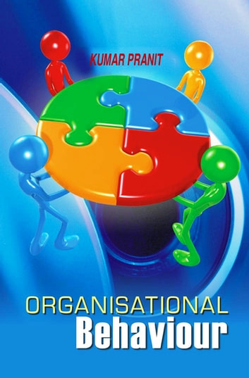 Organisational Behaviour ebook by Kumar Pranit
