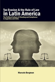 Tax Evasion and the Rule of Law in Latin America - The Political Culture of Cheating and Compliance in Argentina and Chile ebook by Marcelo Bergman